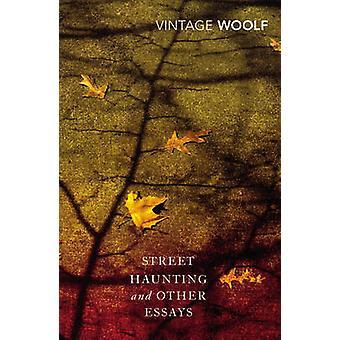 Street Haunting ja muut esseitä Woolf & Virginia