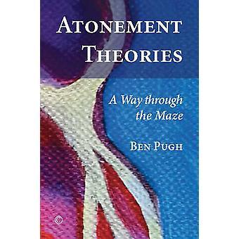 Atonement Theories - A Way Through the Maze by Ben Pugh - 978022717500