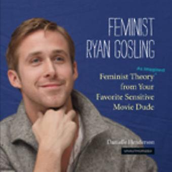 Feminist Ryan Gosling - Feminist Theory (as Imagined) from Your Favori