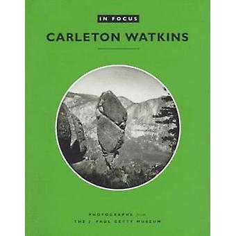 I fokus - fotografier från J.Paul Getty Museum - Carleton E.Watkin