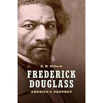 Frederick Douglass - America's Prophet by D. H. Dilbeck - 978146963618