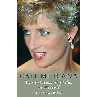 Call Me Diana - The Princess of Wales on Herself by Nigel Cawthorne -