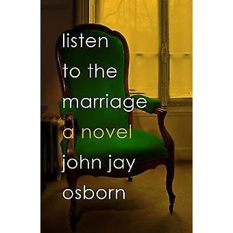 Listen to the Marriage - A Novel by John Jay Osborn - 9780374192020 Bo