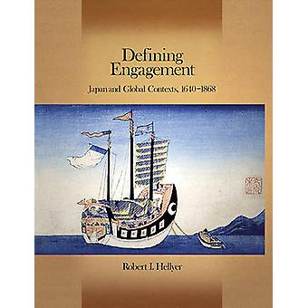 Defining Engagement - Japan and Global Contexts - 1640-1868 by Robert