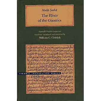 The Elixir of the Gnostics by Mulla Sadra - William Chittick - Willia