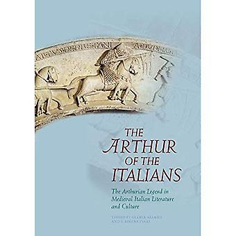 Arthur der Italiener: die Artus-Legende in mittelalterliche italienische Literatur und Kultur