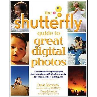 The Shutterfly Guide to Great Digital Photos by Bagshaw & Dave M.
