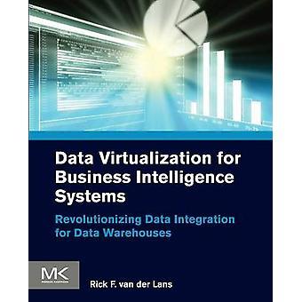 Data Virtualization for Business Intelligence Systems Revolutionizing Data Integration for Data Warehouses by Van Der Lans & Rick F.