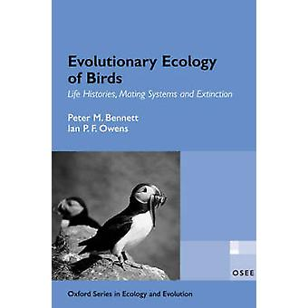 Evolutionary Ecology of Birds Life Histories Mating Systems and Extinction by Bennett & Peter M.