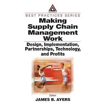 Making Supply Chain Management Work Design Implementation Partnerships Technology and Profits by Ayers & James
