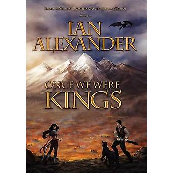 Once We Were Kings Book I of the Sojourner Saga by Alexander & Ian
