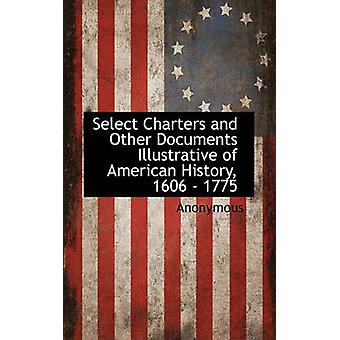 Select Charters and Other Documents Illustrative of American History 1606  1775 by Anonymous & .