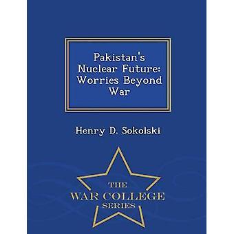 Pakistans kärnvapen framtiden bekymmer bortom kriget Krigshögskolan serie av Sokolski & Henry D.