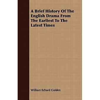 A Brief History Of The English Drama From The Earliest To The Latest Times by Golden & William Echard