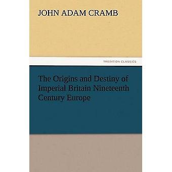 Ursprung und Schicksal der kaiserlichen Großbritannien des 19. Jahrhunderts Europa von Cram & J. A.
