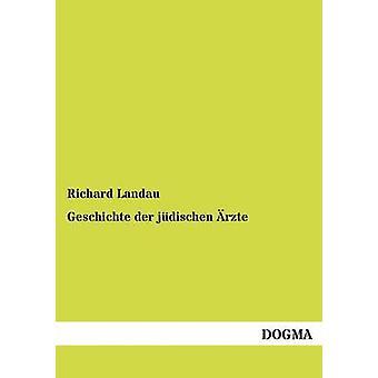 Geschichte der jdischen rzte by Landau & Richard