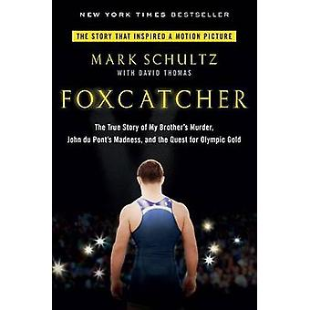 Foxcatcher - The True Story of My Brother's Murder - John Du Pont's Ma