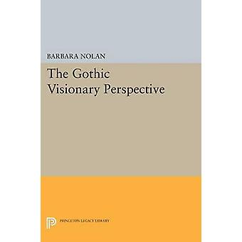 The Gothic Visionary Perspective by Barbara Nolan - 9780691602929 Book