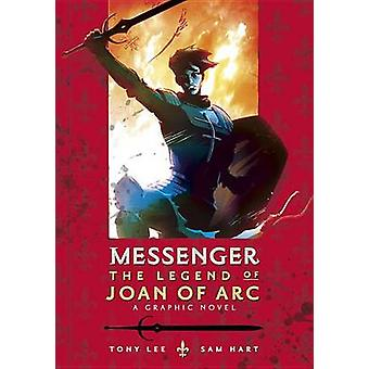 Messenger - The Legend of Joan of Arc by Tony Lee - Sam Hart - 9780763