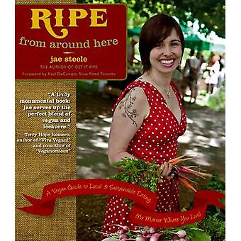 Ripe From Around Here - A Vegan Guide to Local & Sustainable Eatin
