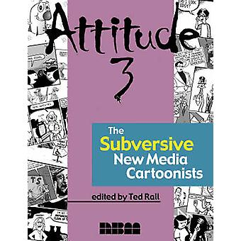 Attitude 3 - The New Subversive e-Cartoonists by Ted Rall - 9781561634