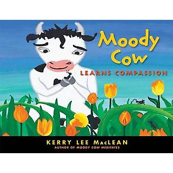 Moody Cow Learns Compassion by Kerry Lee MacLean - 9781614290339 Book