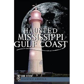 Haunted Mississippi Gulf Coast by Bud Steed - 9781609496395 Book