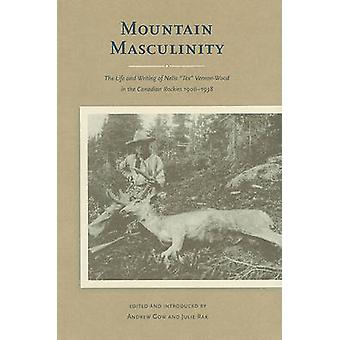 Mountain Masculinity - The Life and Writing of Nello  -Tex - Vernon-Wood