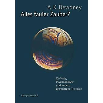 Alles Fauler Zauber IQTests Psychoanalyse und Andere Umstrittene Theorien by Dewdney & A. k.