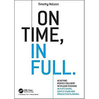 On Time In Full  Achieving Perfect Delivery with Lean Thinking in Purchasing Supply Chain and Production Planning by McLean & Timothy