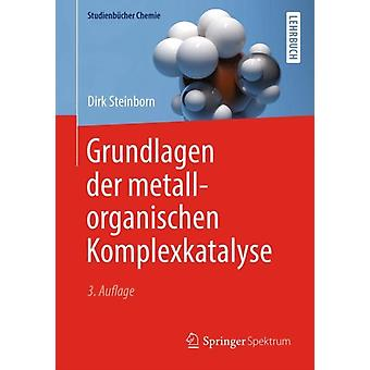 Grundlagen Der Metallorganischen Komplexkatalyse by Dirk Steinborn