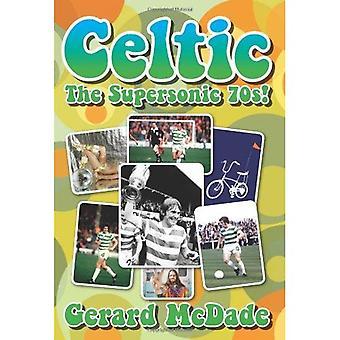 Celtic: Supersonic 70-talet!
