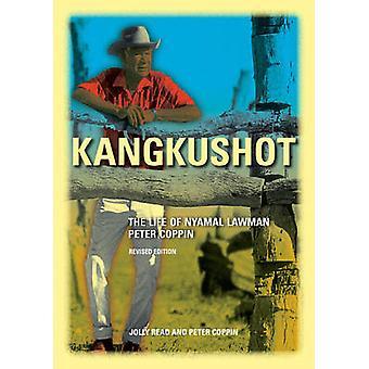 Kangkushot - The Life of Nyamal Lawman Peter Coppin (Revised edition)