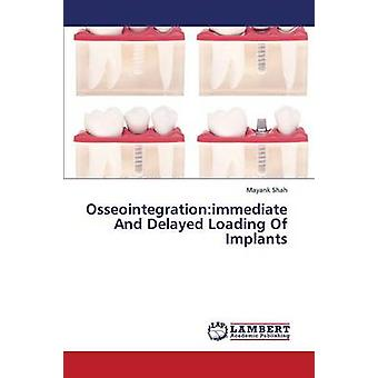 Osseointegration Immediate and Delayed Loading of Implants by Shah Mayank