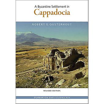 A Byzantine Settlement in Cappadocia (Revised edition) by Robert G. O
