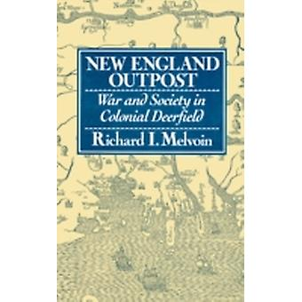 New England Outpost War and Society in Colonial Deerfield by Melvoin & Richard I.
