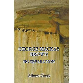 George Mackay Brown No Separation by Gray & Alison