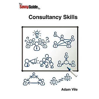 The Savvy Guide to Consulting and Consultancy skills by Vile & Adam