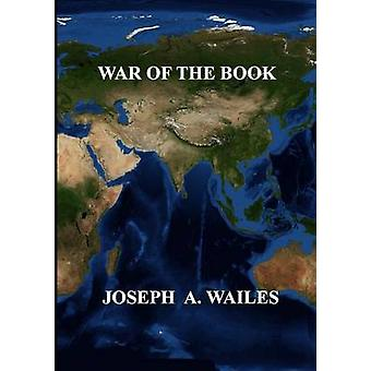 War Of The Book by Wailes & Joseph A.