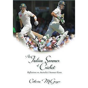 An Indian Summer of Cricket Reflections on Australias Summer Game by McGregor & Catherine