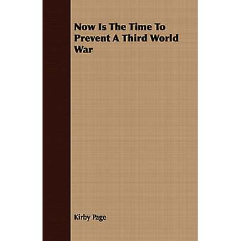 Now Is The Time To Prevent A Third World War by Page & Kirby