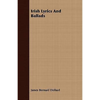 Irish Lyrics And Ballads by Dollard & James Bernard