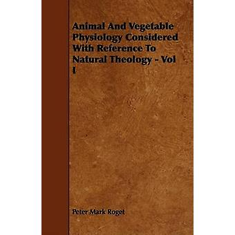 Animal and Vegetable Physiology Considered with Reference to Natural Theology  Vol I by Roget & Peter Mark