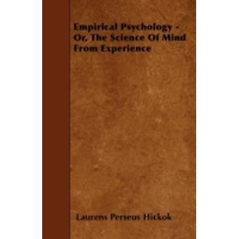 Empirical Psychology  Or The Science Of Mind From Experience by Hickok & Laurens Perseus