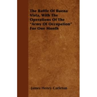 The Battle Of Buena Vista With The Operations Of The Army Of Occupation For One Month by Carleton & James Henry