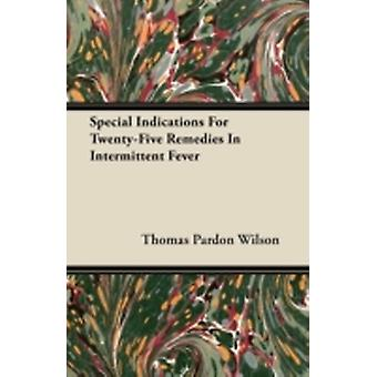 Special Indications For TwentyFive Remedies In Intermittent Fever by Wilson & Thomas Pardon