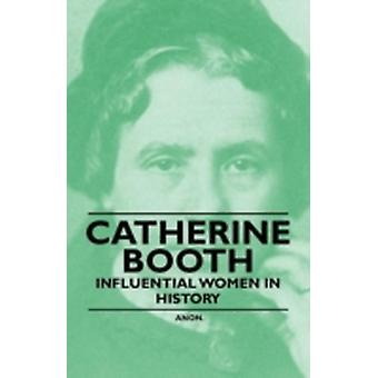 Catherine Booth  Influential Women in History by Anon