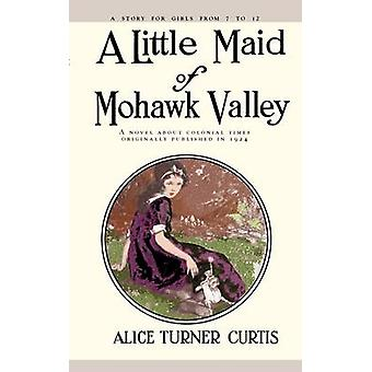 Little Maid of Mohawk Valley by Curtis & Alice Turner