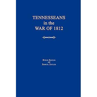 Tennesseans in the War of 1812 by Sistler & Byron