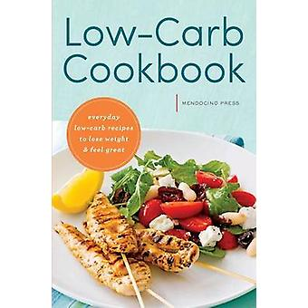 Low Carb Cookbook Everyday Low Carb Recipes to Lose Weight  Feel Great by Mendocino Press
